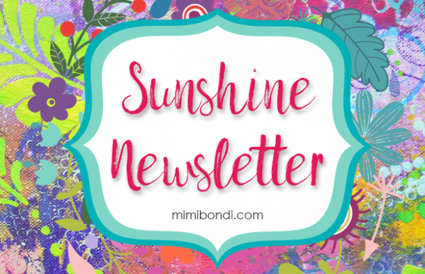 The Sunshine Newsletter: Free mixed media tutorials, tips and inspiration by Mimi Bondi